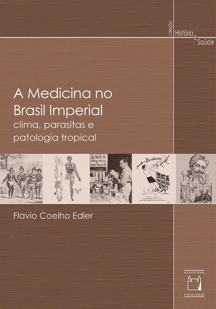 Medicina no Brasil Imperial: clima, parasitas e patologia tropical, A  - Livraria Virtual da Editora Fiocruz