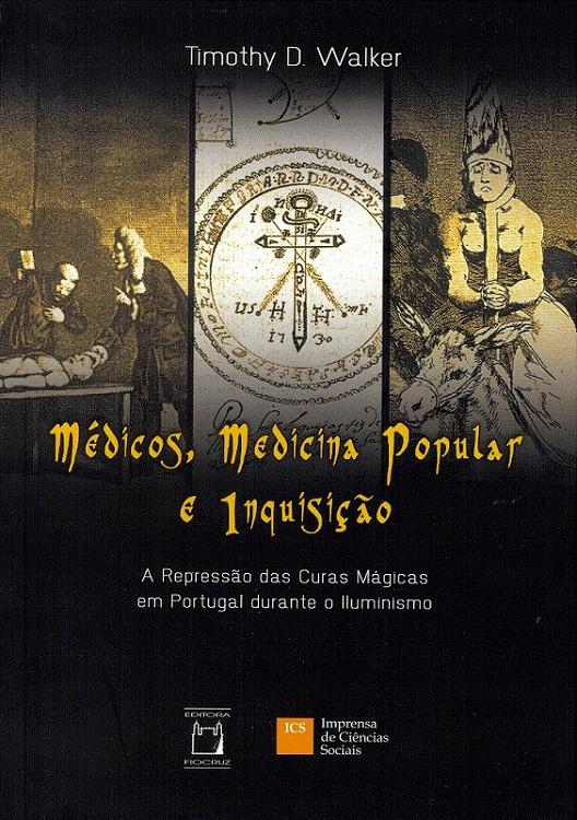 Médicos, Medicina Popular e Inquisição: a repressão das curas mágicas em Portugal durante o Iluminismo  - Livraria Virtual da Editora Fiocruz