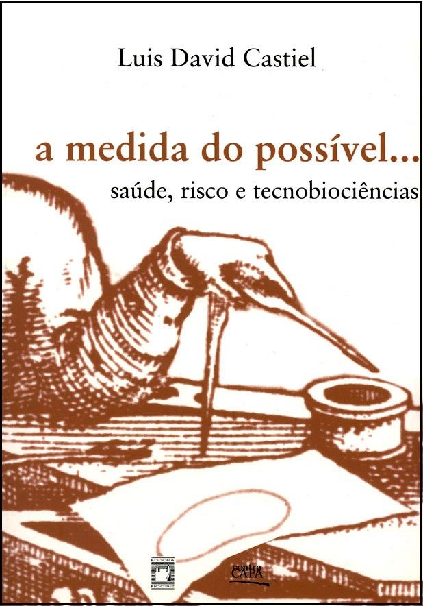 Medida do Possível: saúde, risco e tecnobiociências, A  - Livraria Virtual da Editora Fiocruz