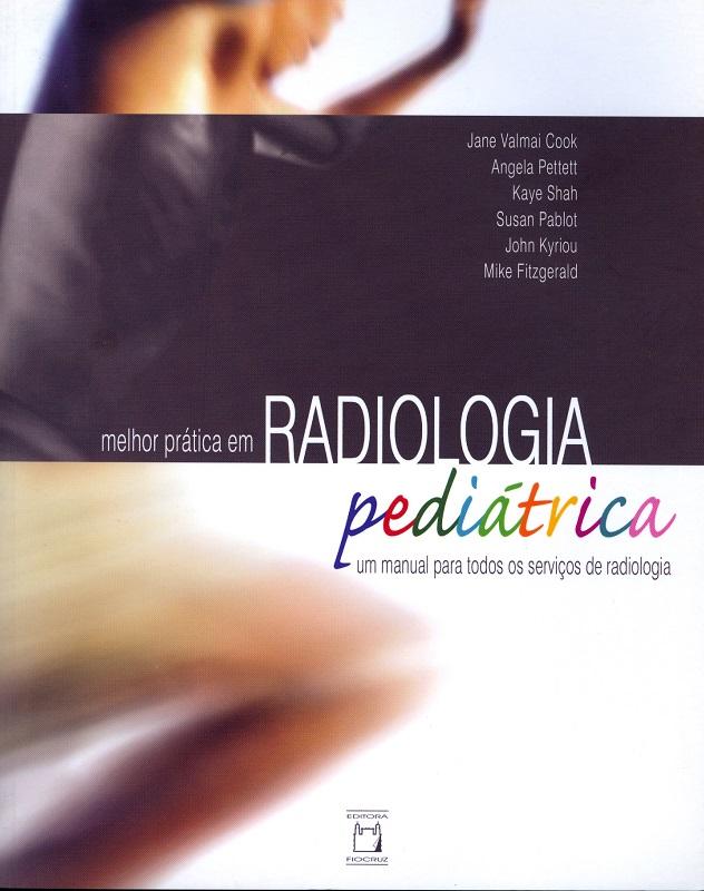 Melhor Prática em Radiologia Pediátrica: um manual para todos os serviços de radiologia  - Livraria Virtual da Editora Fiocruz
