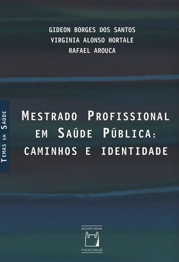 Mestrado Profissional em Saúde Pública: caminhos e identidade  - Livraria Virtual da Editora Fiocruz