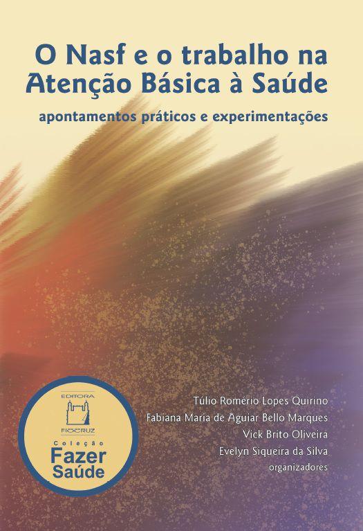 NASF e o trabalho na Atenção Básica à Saúde, O  - Livraria Virtual da Editora Fiocruz