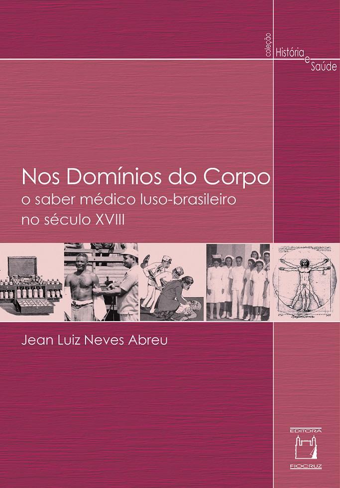 Nos Domínios do Corpo: o saber médico luso-brasileiro no século XVIII  - Livraria Virtual da Editora Fiocruz