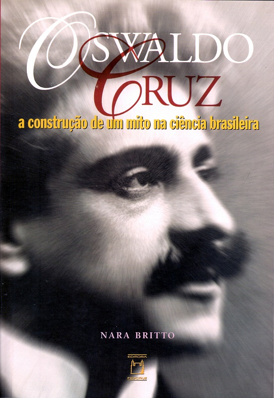 Oswaldo Cruz: a construção de um mito na ciência brasileira  - Livraria Virtual da Editora Fiocruz