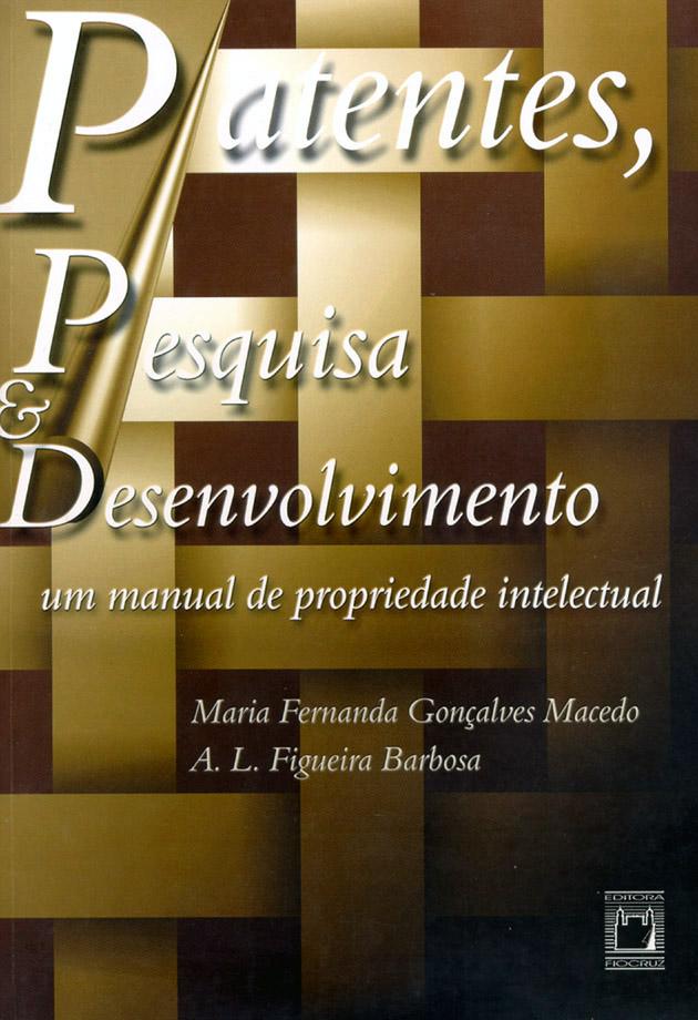 Patentes, Pesquisa & Desenvolvimento: um manual de propriedade intelectual  - Livraria Virtual da Editora Fiocruz