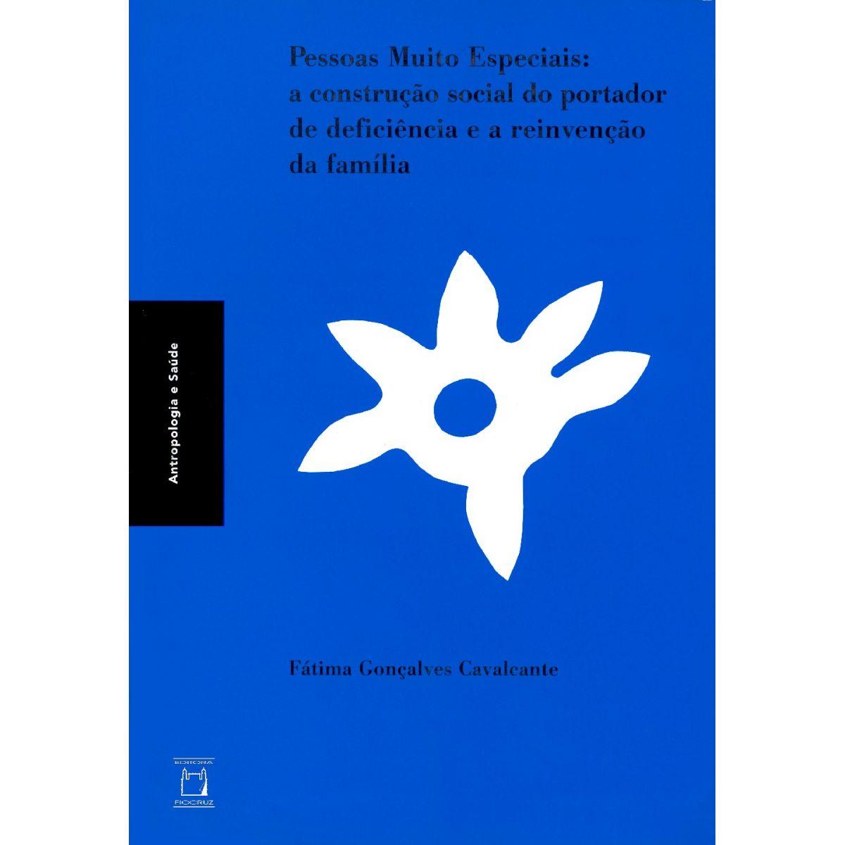 Pessoas Muito Especiais: a construção social do portador de deficiência e a reinvenção da família  - Livraria Virtual da Editora Fiocruz