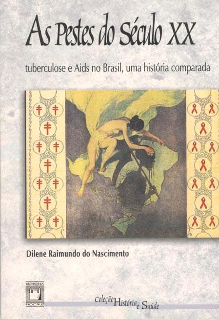 Pestes do Século XX: tuberculose e Aids no Brasil, uma história comparada, As  - Livraria Virtual da Editora Fiocruz