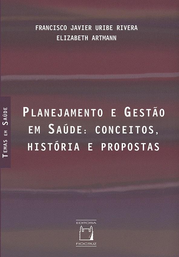 Planejamento e Gestão em Saúde: conceitos, história e propostas  - Livraria Virtual da Editora Fiocruz