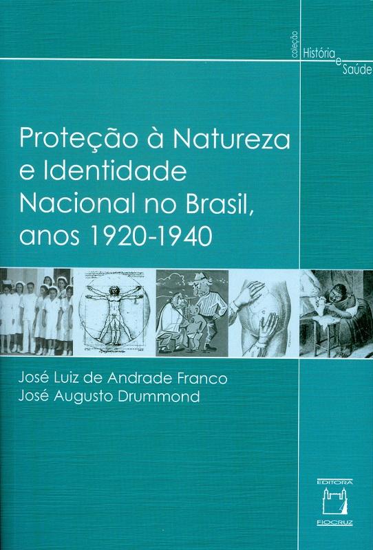 Proteção à Natureza e Identidade Nacional no Brasil, anos 1920-1940  - Livraria Virtual da Editora Fiocruz