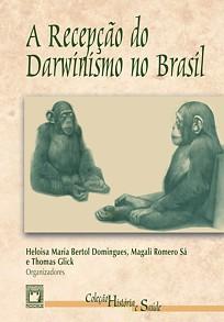Recepção do Darwinismo no Brasil, A  - Livraria Virtual da Editora Fiocruz