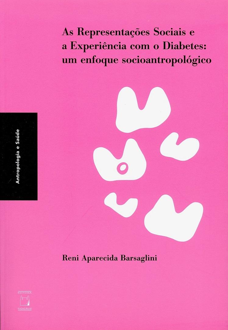 Representações Sociais e a Experiência com o Diabetes: um enfoque socioantropológico, As  - Livraria Virtual da Editora Fiocruz