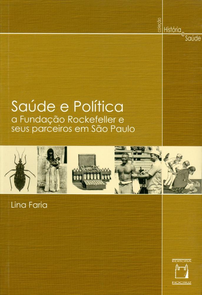 Saúde e Política: a Fundação Rockefeller e seus parceiros em São Paulo  - Livraria Virtual da Editora Fiocruz