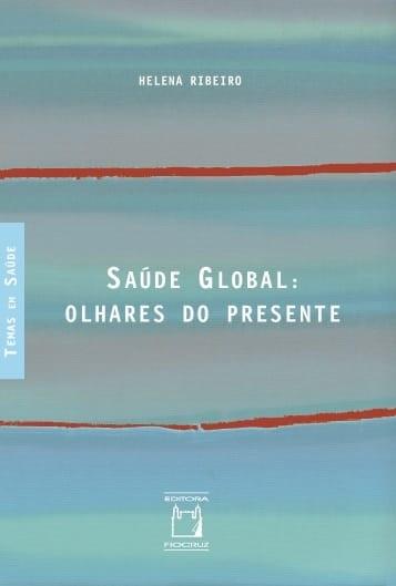 Saúde Global: olhares do presente  - Livraria Virtual da Editora Fiocruz
