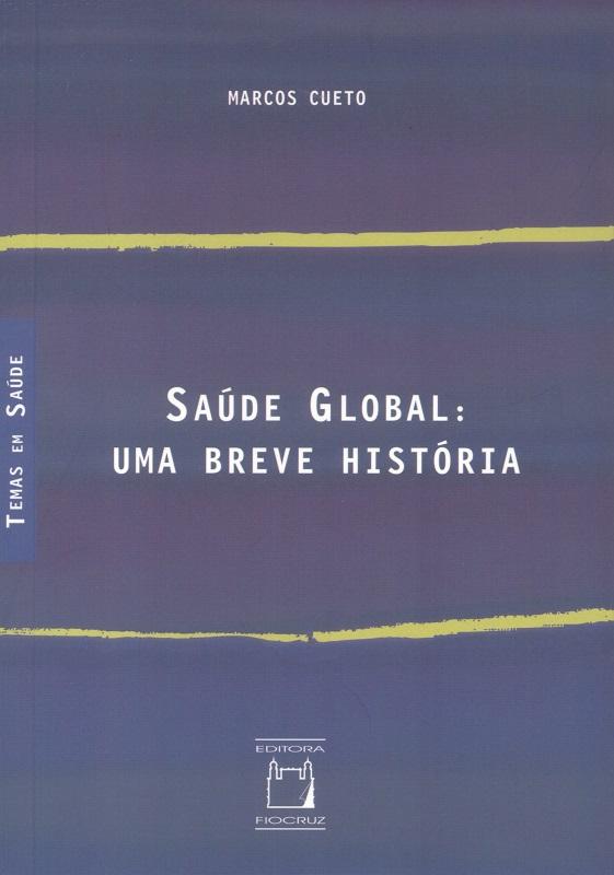 Saúde Global: Uma Breve História  - Livraria Virtual da Editora Fiocruz