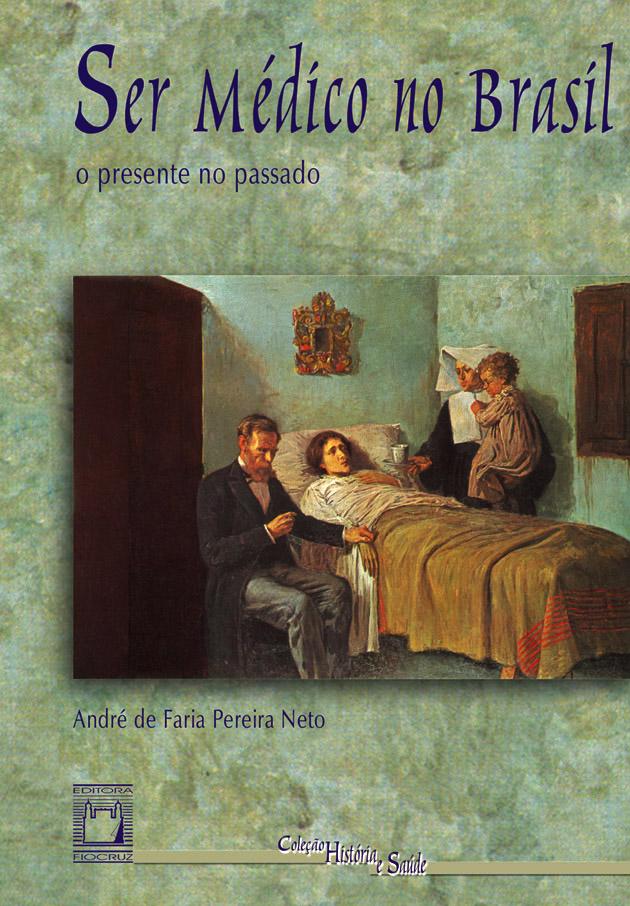 Ser Médico no Brasil: o presente no passado  - Livraria Virtual da Editora Fiocruz