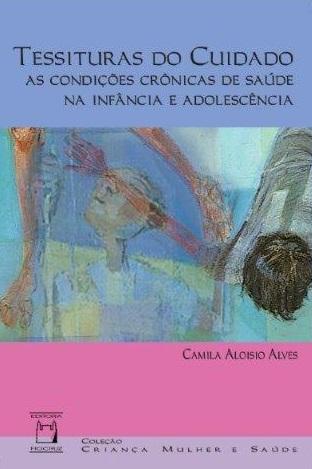 Tessituras do Cuidado: as condições crônicas de saúde na infância e adolescência  - Livraria Virtual da Editora Fiocruz