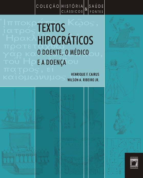 Textos Hipocráticos: o doente, o médico e a doença  - Livraria Virtual da Editora Fiocruz