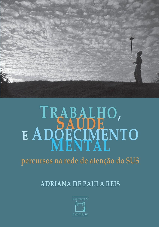 Trabalho, Saúde e Adoecimento Mental: percursos na rede de atenção do SUS  - Livraria Virtual da Editora Fiocruz