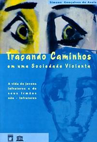Traçando Caminhos em uma Sociedade Violenta: a vida de jovens infratores e de seus irmãos não-infratores  - Livraria Virtual da Editora Fiocruz