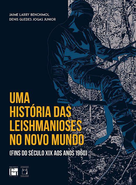 História das Leishmanioses no Novo Mundo (fins do século XIX aos anos 1960), Uma  - Livraria Virtual da Editora Fiocruz