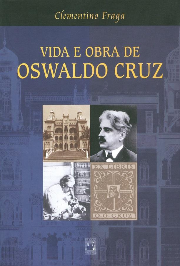 Vida e Obra de Oswaldo Cruz  - Livraria Virtual da Editora Fiocruz