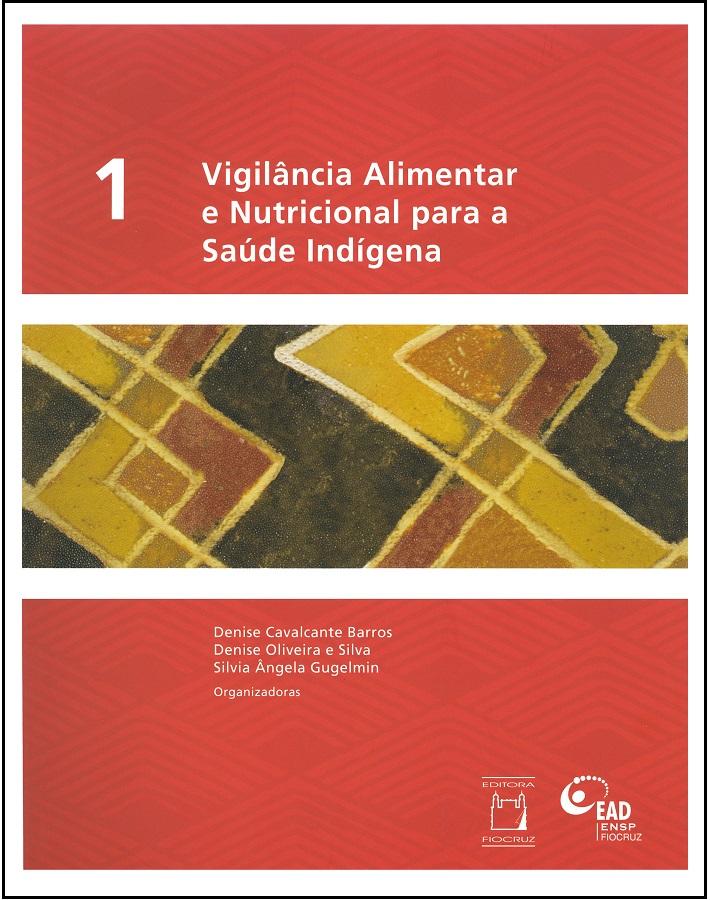 Vigilância Alimentar e Nutricional para a Saúde Indígena (volume I)  - Livraria Virtual da Editora Fiocruz