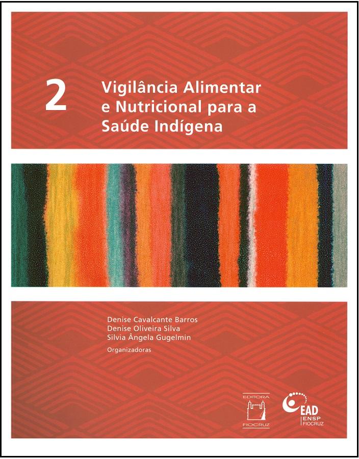 Vigilância Alimentar e Nutricional para a Saúde Indígena (volume II)  - Livraria Virtual da Editora Fiocruz