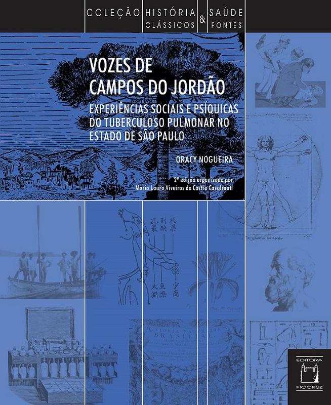 Vozes de Campos do Jordão: experiências sociais psíquicas do tuberculoso pulmonar no Estado de São Paulo  - Livraria Virtual da Editora Fiocruz