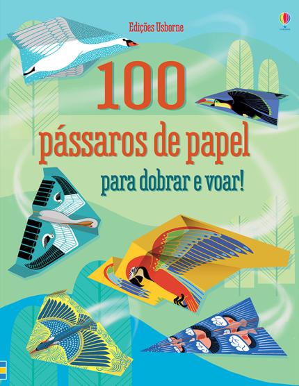 100 Pássaros de Papel para Dobrar e Voar Usborne