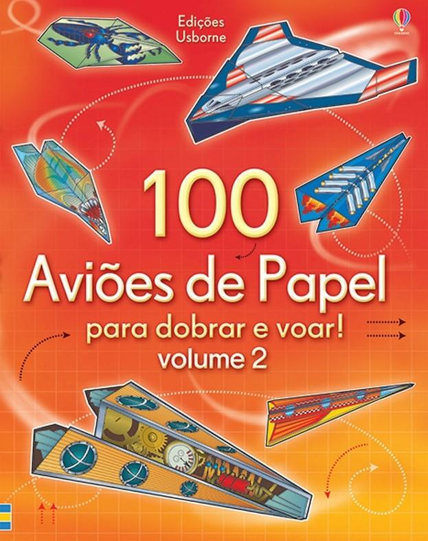 100 Aviões de Papel para Dobrar e Voar Volume 2