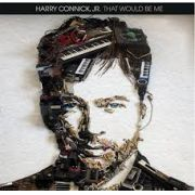 Harry Connick Jr / That Would Be Me