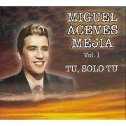 Miguel Aceves Meji - Vol.1 - Tu, Solo Tu - Cd Nacional