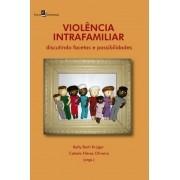Violência Intrafamiliar Discutindo Facetas e Possibilidades