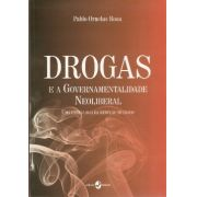 Drogas e a Governamentalidade Neoliberal: uma genealogia da redução de danos