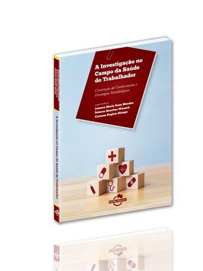 A investigação no campo da saúde do trabalhador  - Editora Papel Social