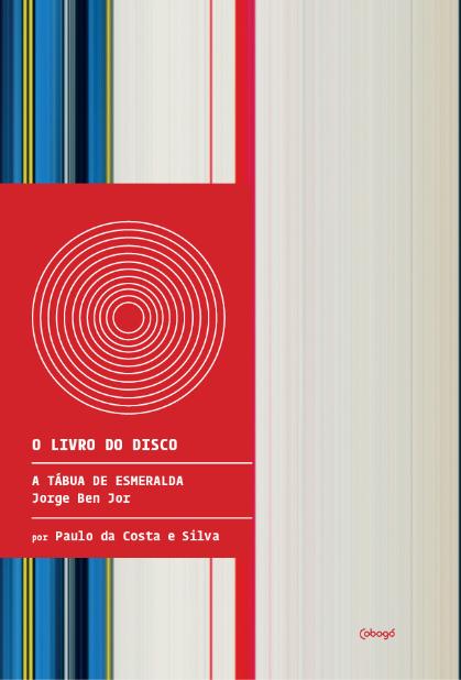 A Tábua De Esmeralda - Jorge Ben Jor- O Livro do Disco - Paulo da Costa e Silva