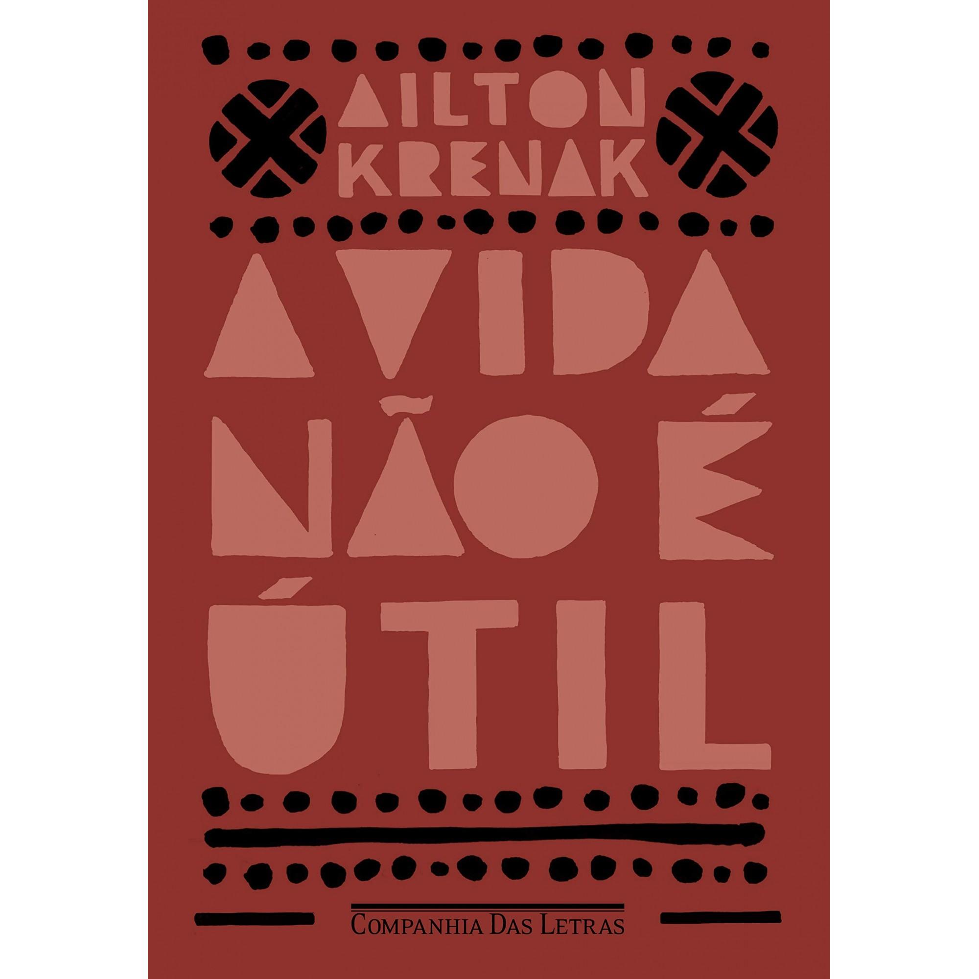 A Vida Não É Útil - Ailton Krenak