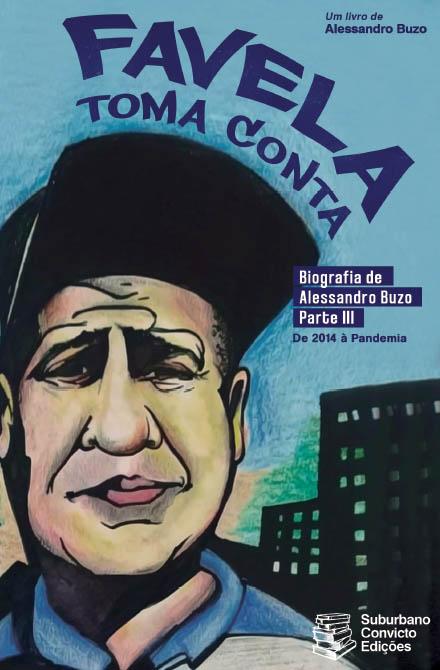 Favela Toma Conta - Biografia de Alessandro Buzo Parte III - De 2014 à Pandemia