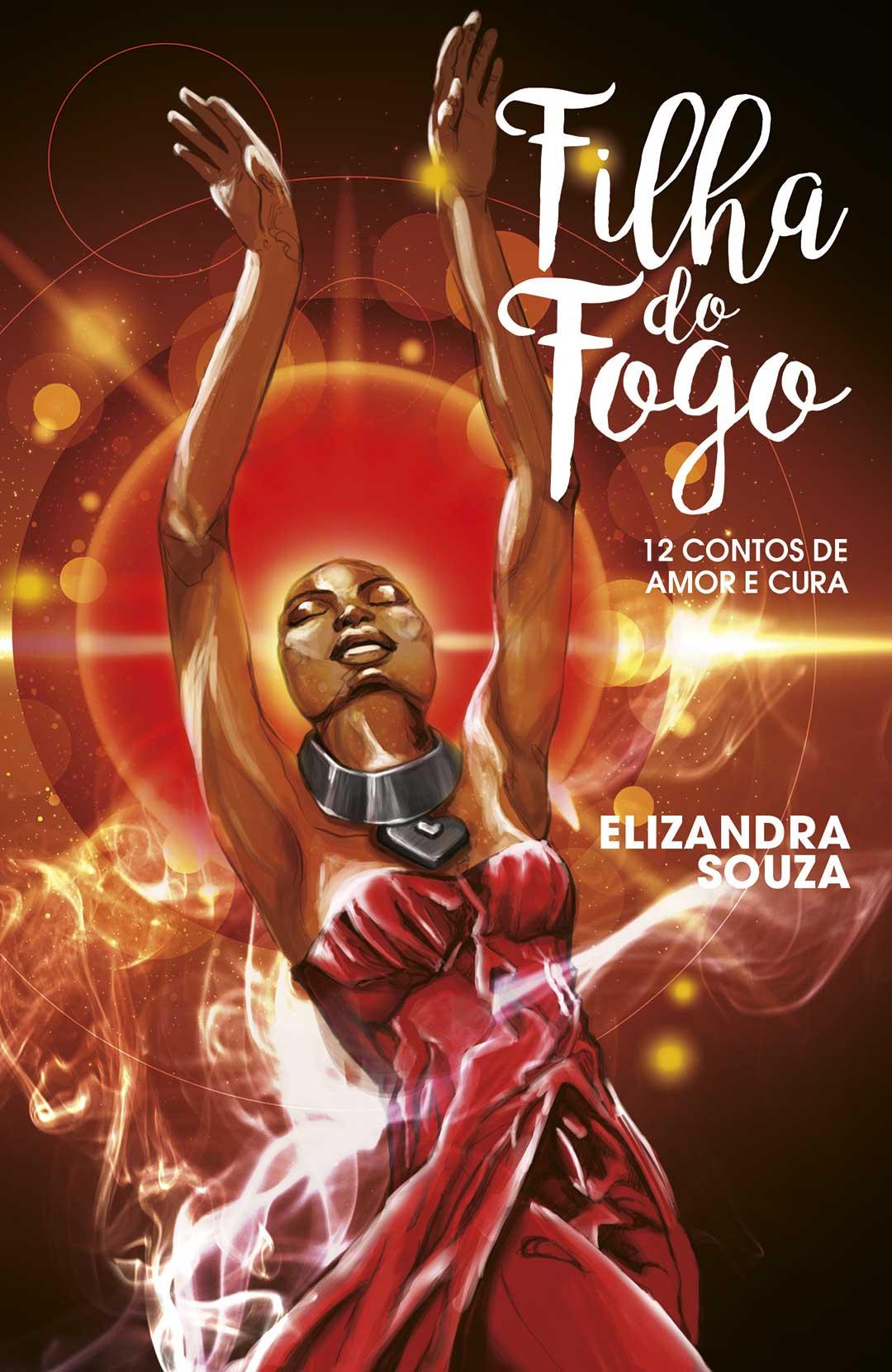 Filha do Fogo - 12 Contos de Amor e Cura - Elizandra Souza  - LiteraRUA