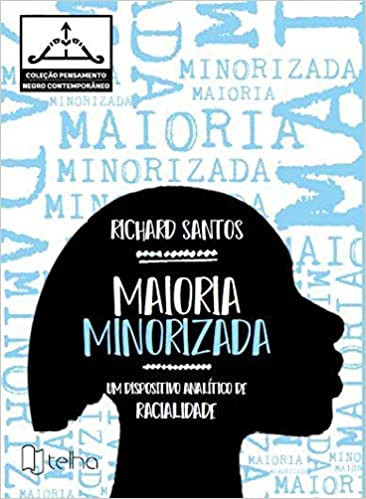 Maioria Minorizada - Um Dispositivo Analítico de Racialidade - Richard Santos