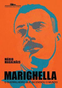 Mariguella - O Guerrilheiro que Incendiou o Mundo
