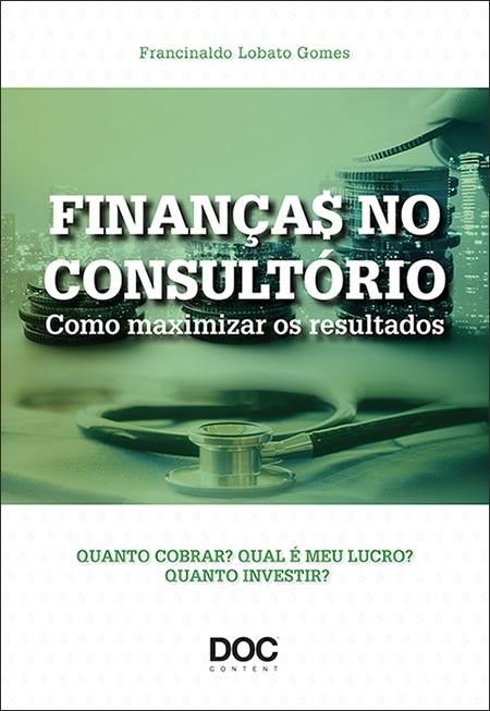 Finanças no Consultório - Como Maximizar os Resultados  - DOC Content Webstore