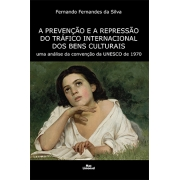 A PREVENÇÃO E A REPRESSÃO DO TRÁFICO INTERNACIONAL DOS BENS CULTURAIS<br />uma análise da convenção da UNESCO de 1970<br />Fernando Fernandes da Silva