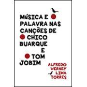 MÚSICA E PALAVRA NAS CANÇÕES DE CHICO BUARQUE E TOM JOBIM <br> Alfredo Werney Lima Torres