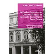 O ENSINO SUPERIOR NO CENTRO EDUCACIONAL DE EDUCAÇÃO TECNOLÓGICA PAULA SOUZA - SUJEITOS, EXPERIÊNCIAS E CURRÍCULO (1969 - 1976) <br> Marcelo P. Broti