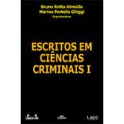 ESCRITOS EM CIÊNCIAS CRIMINAIS I <br> Bruno Rotta Almeida <br> Marina Portella Ghiggi <br>  (Organizadores)