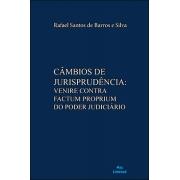 CÂMBIOS DE JURISPRUDÊNCIA:<br>VENIRE CONTRA FACTUM PROPRIUM DO PODER JUDICIÁRIO<br>Rafael Santos de Barros e Silva