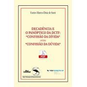 """DECADÊNCIA E O PANÓPTICO DA DCTF: """"CONFISSÃO DA DÍVIDA"""" versus """"CONFISSÃO DA DÚVIDA"""" <br> Formato PDF <br> Eurico Marcos Diniz de Santi"""