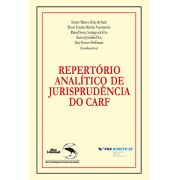 REPERTÓRIO ANALÍTICO DE JURISPRUDÊNCIA  DO CARF - Formato PAPEL <br> Eurico M. D. de Santi, Breno F. M. Vasconcelos, Daniel S. S. da Silva, Karem J. Dias e Susy G. Hoffmann (orgs.)