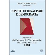 CONSTITUCIONALISMO E DEMOCRACIA 2018: REFLEXÕES DO PROGRAMA DE PÓS-GRADUAÇÃO EM DIREITO DA FDSM <br> Rafael Lazzarotto Simioni <br> (Organizador)